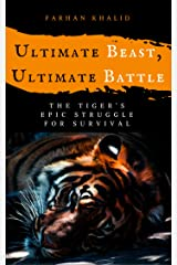 Ultimate Beast, Ultimate Battle: The Tiger's Epic Struggle for Survival Kindle Edition
