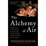 The Alchemy of Air: A Jewish Genius, a Doomed Tycoon, and the Scientific Discovery That Fed the World but Fueled the Rise of