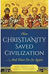 How Christianity Saved Civilization: ...And Must Do So Again Kindle Edition