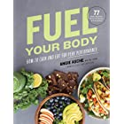 Fuel Your Body: How to Cook and Eat for Peak Performance: 77 Simple, Nutritious, Whole-Food Recipes for Every Athlete