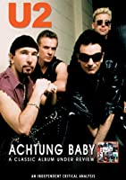 U2 - Achtung Baby: Classic Album Under Review