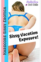 Sissy Vacation Exposure Kindle Edition