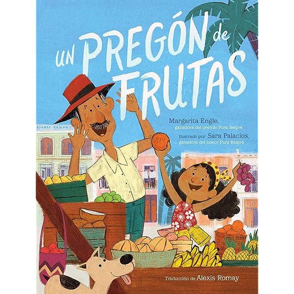 Un pregón de frutas (Song of Frutas) (Spanish Edition): Engle, Margarita,  Palacios, Sara, Romay, Alexis: 9781534494763: Amazon.com: Books