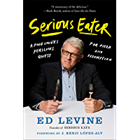 Serious Eater: A Food Lover's Perilous Quest for Pizza and Redemption (English Edition)