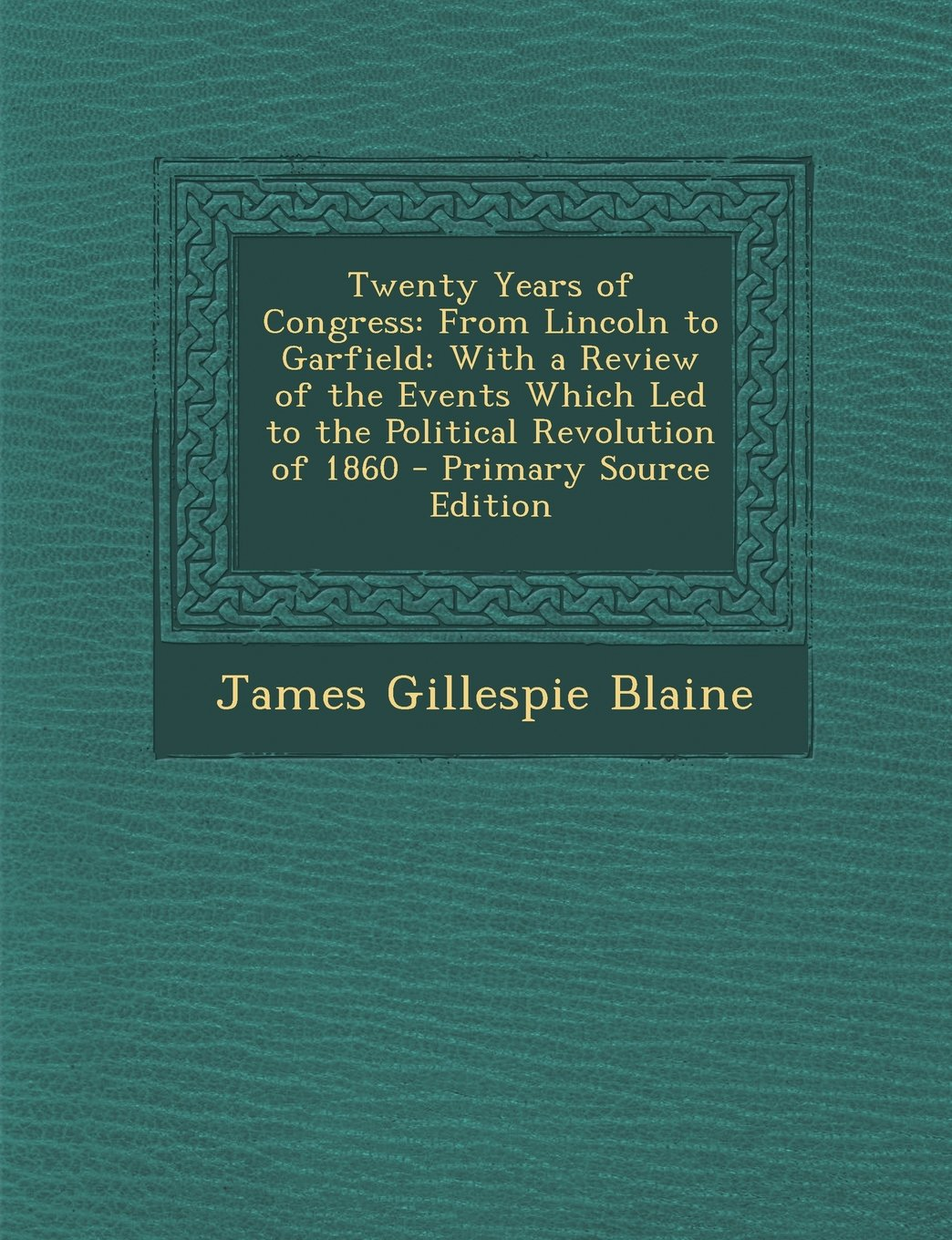 Read Online Twenty Years of Congress: From Lincoln to Garfield: With a Review of the Events Which Led to the Political Revolution of 1860 - Primary Source E pdf epub