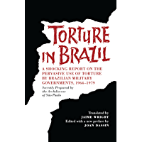 Torture in Brazil: A Shocking Report on the Pervasive Use of Torture by Brazilian Military Governments, 1964-1979, Secretly Prepared by the Archiodese of São Paulo (Ilas Special Publication)