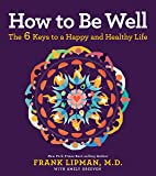 How to Be Well: The Six Keys to a Happy and Healthy Life