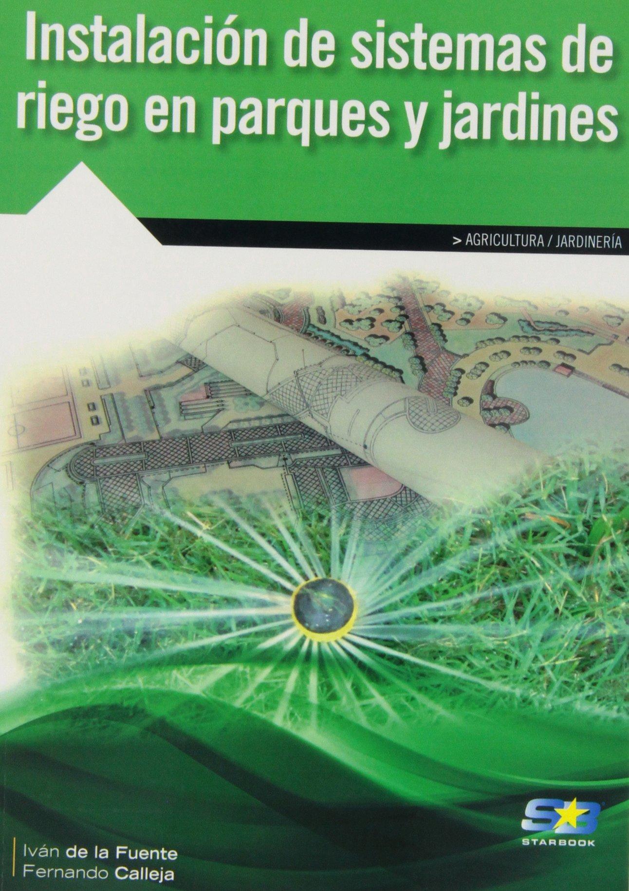 Instalación De Sistemas De Riego En Parques Y Jardines: Amazon.es: De la Fuente Magadán, Iván, Calleja Fernández, Fernando, GARCIA TOME, ANTONIO: Libros