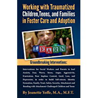 Groundbreaking Interventions: Working with Traumatized Children, Teens and Families in Foster Care and Adoption