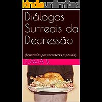 Diálogos Surreais da Depressão: (Separados por caracteres especiais)