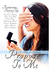 Propose To Me: A Romance Anthology Kindle Edition