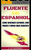 Fluente em Espanhol: Como Aprender Espanhol Com Frases e Nunca Mais Esquecer