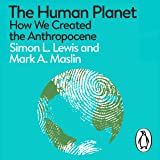 The Human Planet: How We Created the Anthropocene (A Pelican Book)