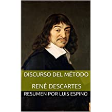 Discurso del Método de René Descartes (RESUMEN) (Spanish Edition) Jun 26, 2016