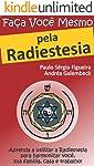 FAÇA VOCÊ MESMO - pela Radiestesia: Aprenda a utilizar a Radiestesia para harmonizar você, sua família, casa e trabalho!