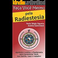 FAÇA VOCÊ MESMO - pela Radiestesia: Aprenda a utilizar a Radiestesia para harmonizar você, sua família, casa e trabalho! (FAÇA VOCÊ MESMO - pelas Terapias Holísticas Livro 1)