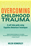Overcoming Childhood Trauma: A Self-Help Guide Using Cognitive Behavioral Techniques (Overcoming Books)