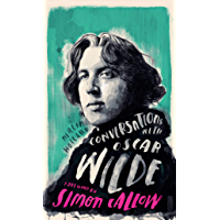 Conversations with Wilde: A Fictional Dialogue Based on Biographical Facts
