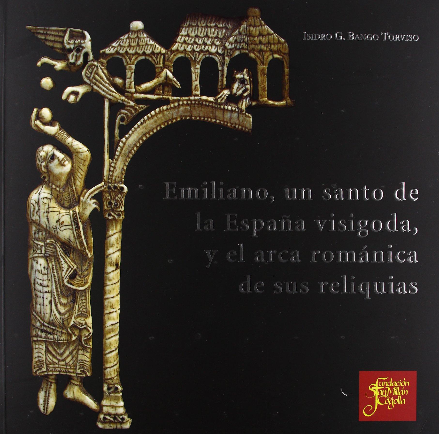 Emiliano, un santo de la España visigoda, y el arca románica de sus reliquias: Amazon.es: Vango Torviso, Isidro: Libros