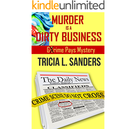 Murder Is A Dirty Business Grime Pays Mystery Book 1 Kindle Edition By Sanders Tricia L Mystery Thriller Suspense Kindle Ebooks Amazon Com