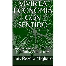 VIVIR LA ECONOMÍA CON SENTIDO: Aplicaciones de la Teoría Económica Comprensiva (Spanish Edition) Sep 28, 2017