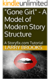 """Gone Girl"" - A Model of Modern Story Structure: A Storyfix.com Tutorial"