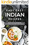Easy East Indian Recipes: Your GO-TO Cookbook of Middle Eastern Dish Ideas!