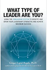 What Type of Leader Are You?: Using the Enneagram System to Identify and Grow Your Leadership Strenghts and Achieve Maximum Succes Kindle Edition