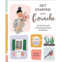 Get Started with Gouache: A Colorful Guide to Painting the World Around You (English Edition)
