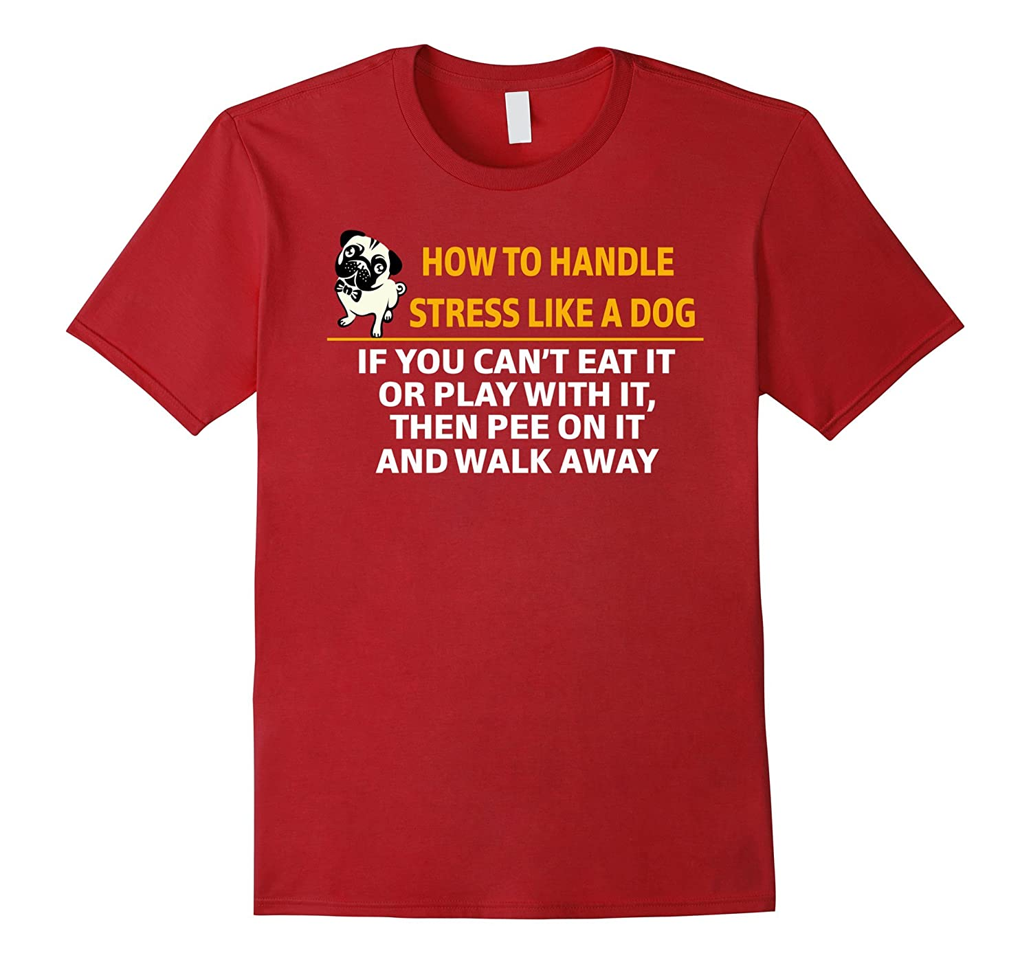 How To Handle Stress Like A Dog Pee On It And Walk Away Tee-azvn