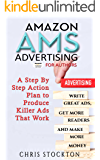 Amazon AMS Advertising for Authors: A Step By Step Action Plan to Produce Killer Ads That Work with a $20 Budget