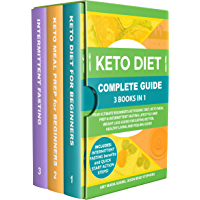 Keto Diet Complete Guide: 3 Books in 1: Your Ultimate Beginner's Ketogenic Diet, Keto Meal Prep & Intermittent Fasting Lifestyle and Weight Loss Guide ... Living and Feeling Good (English Edition)