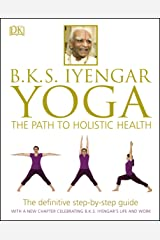 B.K.S. Iyengar Yoga: The Path to Holistic Health Kindle Edition