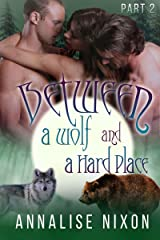 Between a Wolf and a Hard Place -Part 2: (BBW Shifter Menage) (BBW Shifter Menage - Between a Wolf and a Hard Pla) Kindle Edition