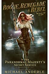 Rogue, Renegade And Rebel (In Her Paranormal Majesty's Secret Service Book 1) Kindle Edition