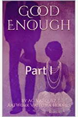 Good Enough: Part I Kindle Edition