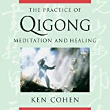 The Practice of Qigong: Meditation and Healing