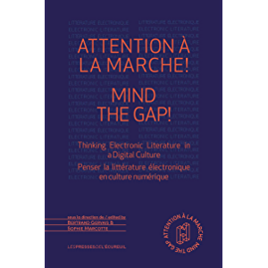 Attention à la marche ! Mind The Gap!: Thinking Electronic Literature In A Digital Culture – Penser la littérature…