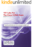 101 Labs for the Cisco CCNA Exam: Exam - 200-125 CCNA - 100-105 ICND1- 200-105 ICND2