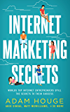 Internet Marketing Secrets: World's Top Internet Entrepreneur's Spill the Secrets to Fast Sales Growth