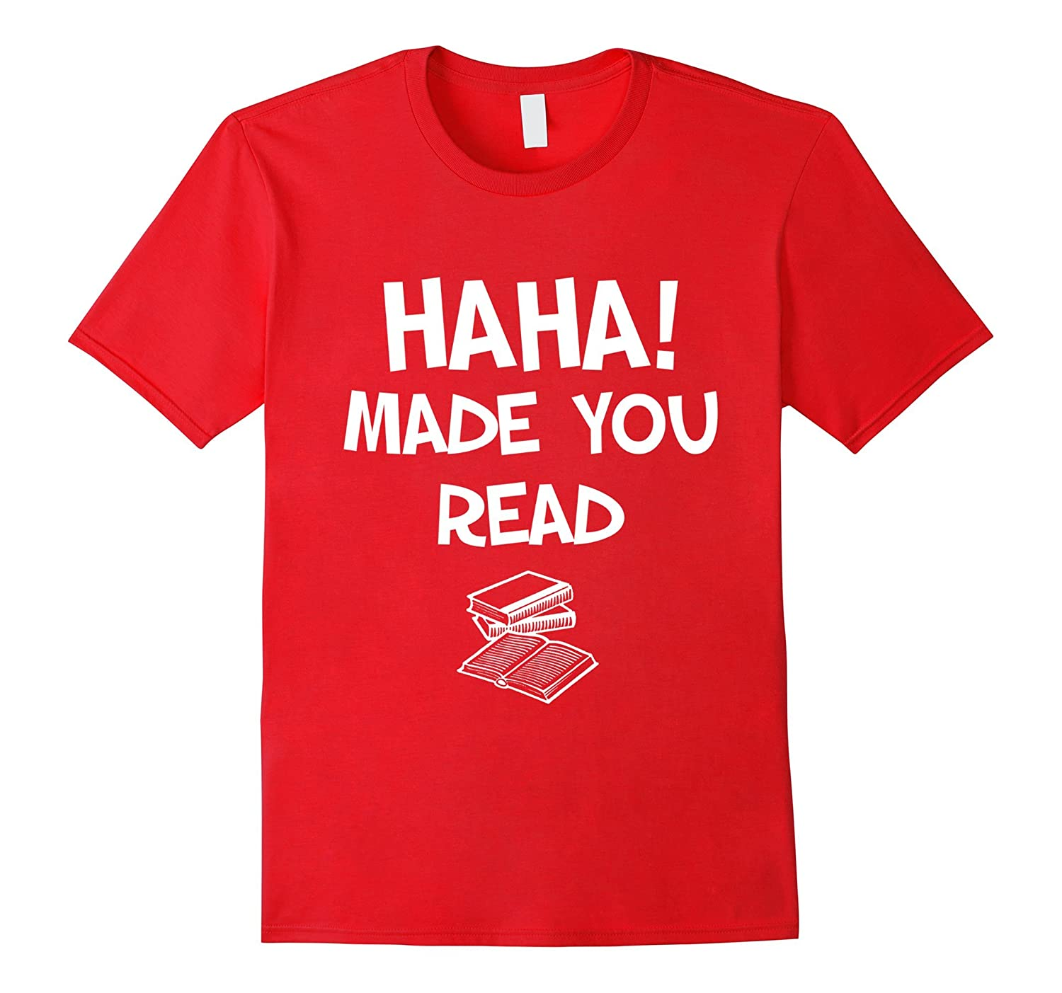Haha Made You Read t-shirt-FL