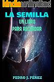 LA SEMILLA UN LIBRO PARA RECORDAR: Más allá de la Autoayuda y el Crecimiento Personal (Spanish Edition)