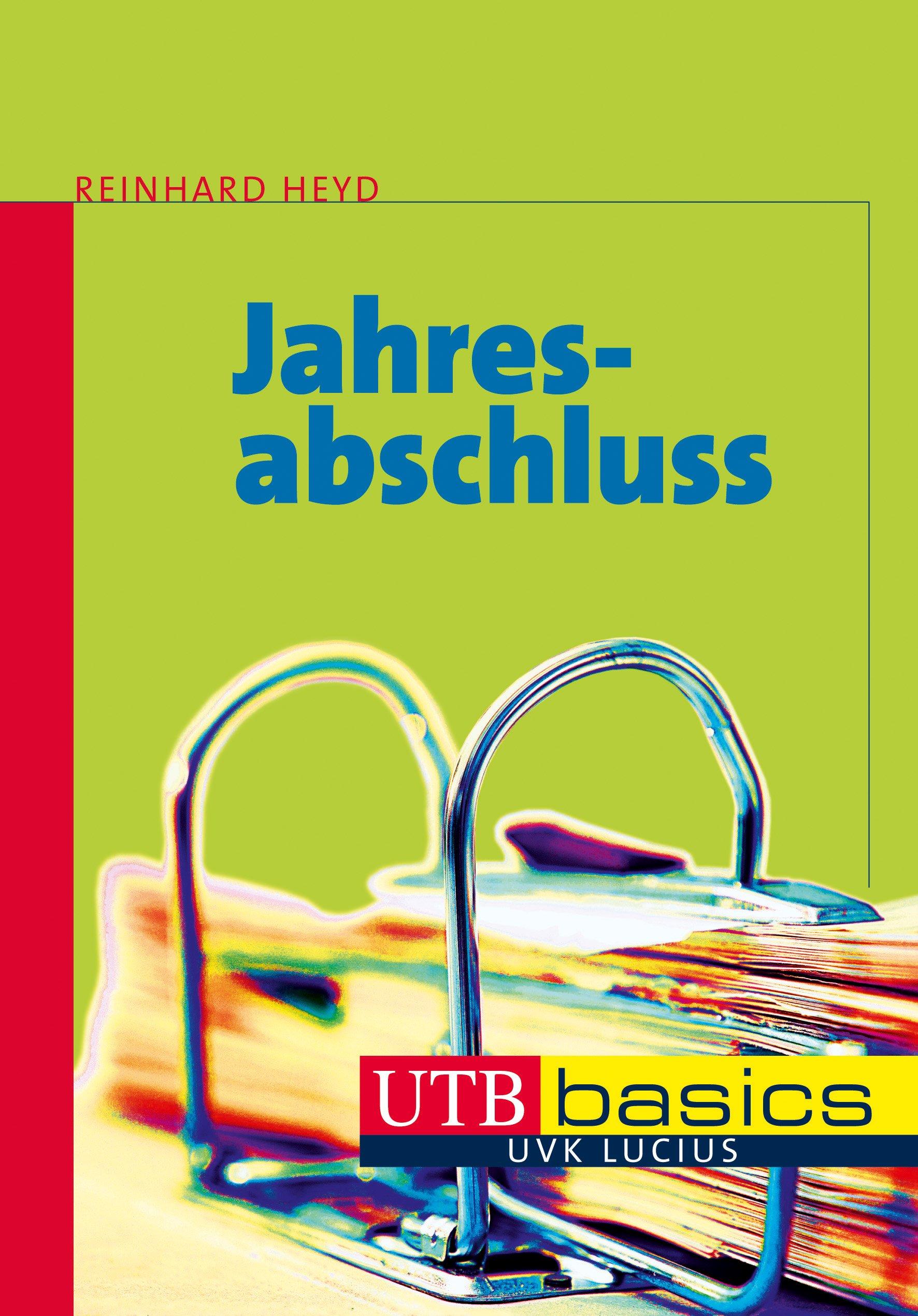 Jahresabschluss (utb basics) Taschenbuch – 14. Mai 2014 Reinhard Heyd UTB GmbH 382523889X Betriebswirtschaft