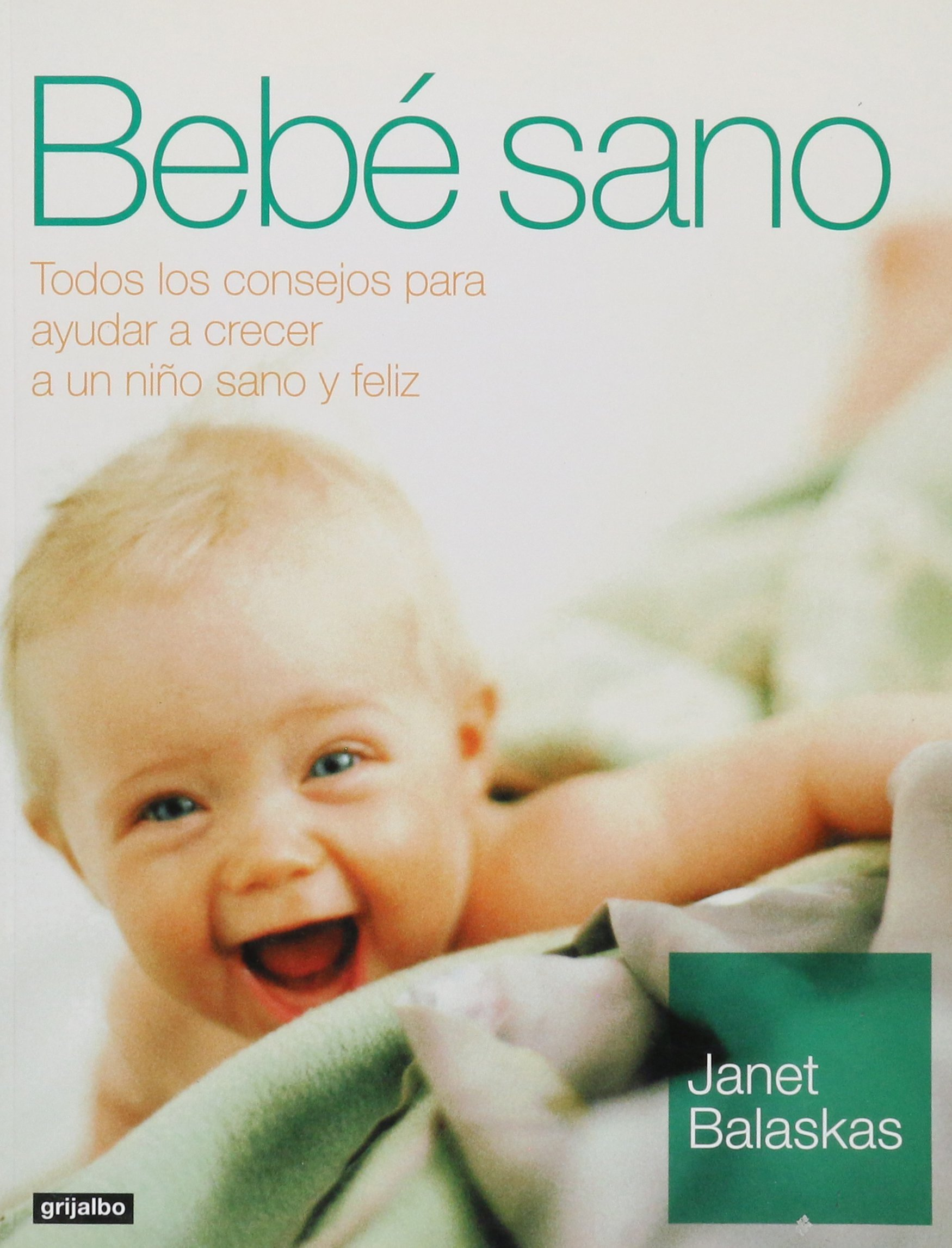 Bebe sano / Healthy Baby (Embarazo, b) (Spanish Edition): Janet ...