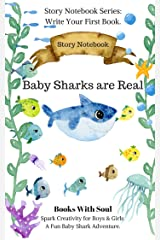 Baby Sharks Are Real: Story Notebook: Spark Creativity for Boys & Girls. A Fun Baby Shark Adventure. (Story Notebook Series: Write Your First Book 2) Kindle Edition