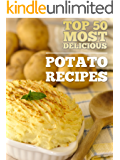 Top 50 Most Delicious Potato Recipes (Recipe Top 50\'s Book 22)