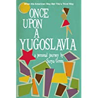 Once upon a Yugoslavia: When the American Way Met Tito's Third Way: A Personal Journey