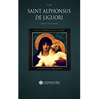 The Saint Alphonsus de Liguori Collection [30 Books] (English Edition)