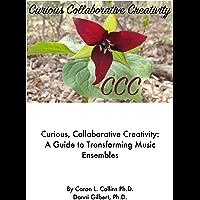 Curious, Collaborative Creativity: A Guide for Transforming Music Ensembles book cover