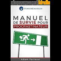 Manuel de survie pour Procrastinateur: Soyez productif et organisé dès maintenant dans votre quotidien